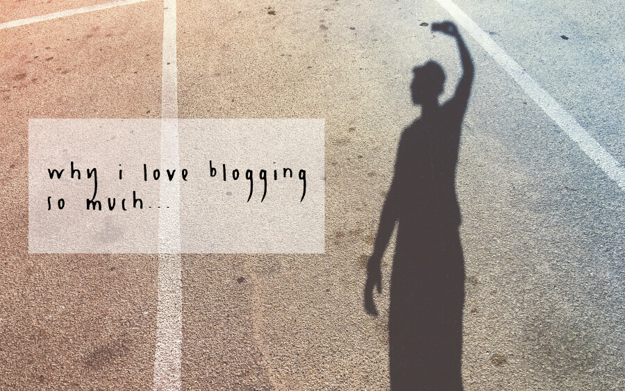 Why I love blogging
